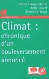 Didier Hauglustaine et Jean Jouzel - Climat : chronique d'un bouleversement annocé.