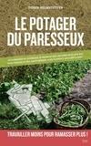 """Didier Helmstetter - Le potager du paresseux - Ou Pourquoi et comment je produis en abondance des légumes """"plus que bio"""", sans engrais, sans compost, sans presticides et sans aucun travail du sol."""