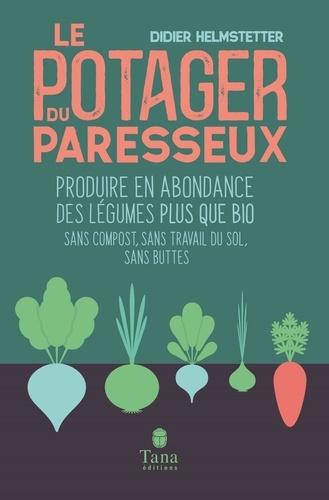 Le potager du paresseux. Produire en abondance des légumes plus que bio sans compost, sans travail du sol, sans buttes