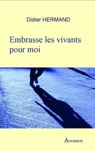 Didier Hermand - Embrasse les vivants pour moi.