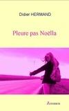Didier Hermand - Pleure pas Noëlla - Roman psychologique.