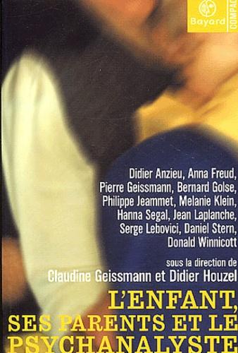 Didier Houzel et Claudine Geissmann - L'enfant, ses parents et le psychanalyste.