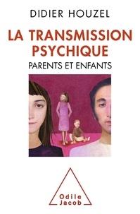Didier Houzel - La Transmission psychique - Parents et enfants.