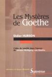 Didier Hurson - Les Mystères de Goethe - L'idée de totalité dans l'oeuvre de Johann Wolfgang von Goethe.