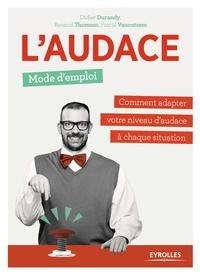 Didier J. Durandy - L'audace, mode d'emploi - Comment adapter votre niveau d'audace à chaque situation.