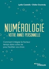 Didier J. Durandy et Lydie Castells - Numérologie, votre année personnelle - Comment intégrer le facteur temps dans votre vie pour faciliter vos choix.