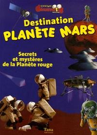 Didier Jamet - Destination Planète Mars - Secrets et mystères de la Planète rouge.