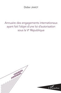 Didier Jamot - Annuaire des engagements internationaux ayant fait l'objet d'une loi d'autorisation sous la Ve République.