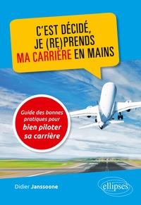 Didier Janssoone - C'est décidé, je (re)prends ma carrière en mains - Guide des bonnes pratiques pour bien piloter sa carrière.
