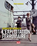 Didier Janssoone - Histoire des métiers de l'exploitation ferroviaire - Des compagnies à la SNCF.