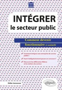 Didier Janssoone - Intégrer le secteur public - Comment devenir fonctionnaire et assimilé.