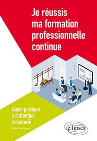 Didier Janssoone - Je réussis ma formation professionnelle continue - Guide pratique à l'attention du salarié.