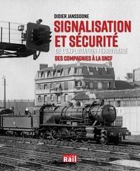 Didier Janssoone - Signalisation et sécurité de l'exploitation ferroviaire - Des compagnies à la SNCF.