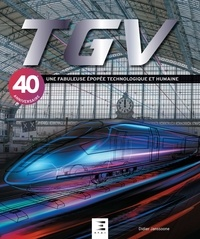 Didier Janssoone - TGV - Une fabuleuse épopée technologique et humaine.
