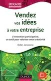 Didier Janssoone - Vendez vos idées à votre entreprise - L'innovation participative, un outil pour valoriser votre créa - L'innovation participative, un outil pour valoriser votre créativité.