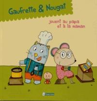 Didier Jean et  Zad - Gaufrette & Nougat  : Gaufrette & Nougat jouent au papa et à la maman.