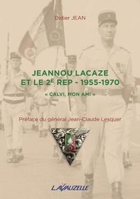 """Didier Jean - Jeannou Lacaze et le 2e REP - 1955-1970 - """"Calvi mon ami""""."""
