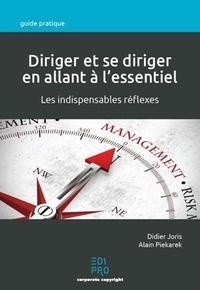 Didier Joris et Alain Piekarek - Diriger et se diriger en allant à l'essentiel - Les indispensables réflexes.