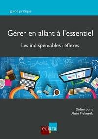 Didier Joris - Gérer en allant à l'essentiel - Les indispensables réflexes.