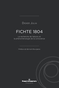 Didier Julia - Fichte 1804 - La recherche de l'absolu et la phénoménologie de la conscience.
