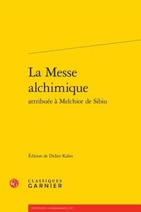 Didier Kahn - La Messe alchimique attribuée à Melchior de Sibiu.