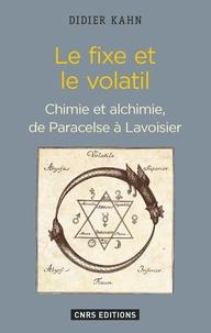 Le fixe et le volatil - Chimie et alchimie, de Paracelse à Lavoisier.pdf