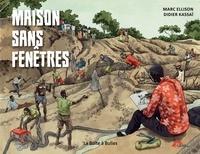 Didier Kassaï et Marc Ellison - Une maison sans fenêtre - Enfances meurtries en Centrafrique.
