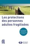 Didier Ketels et Olivier Beaujean - Les protections des personnes adultes fragilisées - Des réponses concrètes à vos questions de droit.