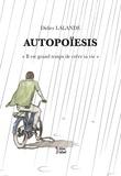 Didier Lalande - Autopoiesis - Il est grand temps de créer sa vie.