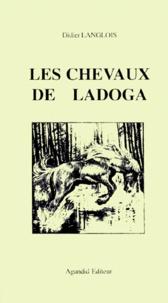 Didier Langlois - Les chevaux de Ladoga.