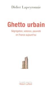 Didier Lapeyronnie et Laurent Courtois - Ghetto urbain - Ségrégation, violence, pauvreté en France aujourd'hui.