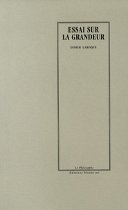 Didier Laroque - Essai sur la grandeur.