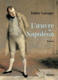 Didier Laroque - L'oeuvre de Napoléon.