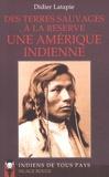 Didier Latapie - Une Amérique indienne - Des terres sauvages à la réserve.