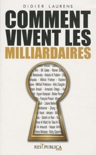 Didier Laurens - Comment vivent les milliardaires.