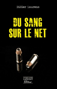 Didier Laurens - Du sang sur le net.