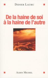 Didier Lauru - De la haine de soi à la haine de l'autre.
