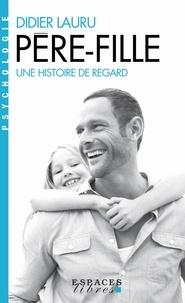 Didier Lauru et Didier Lauru - Père-fille - Une histoire de regard.