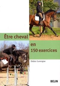 Etre cheval en 150 exercices - Didier Lavergne  