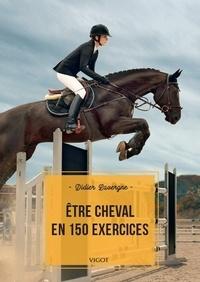 Didier Lavergne - Etre cheval en 150 exercices.