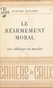 Didier Lazard - Le réarmement moral - Une idéologie en marche. Conférence faite Salle Pleyel à Paris, le 7 décembre 1951, dans le cadre des Conférences des Ambassadeurs.