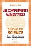 Didier Le Bail - Les compléments alimentaires à l'épreuve de la science - Cancers, Alzheimer, dépression, arthrose, allergies, ostéoporose, surpoids, DMLA....