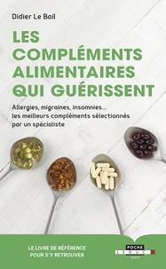 Didier Le Bail - Les compléments alimentaires qui guérissent.