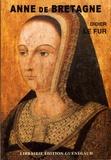 Didier Le Fur - Anne de Bretagne - Miroir d'une reine, historiographie d'un mythe.