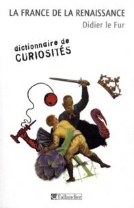 Didier Le Fur - La France de la Renaissance.