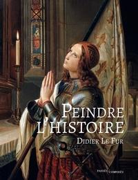 Didier Le Fur - Peindre l'Histoire.