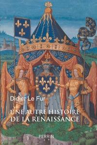 Didier Le Fur - Une autre histoire de la Renaissance.