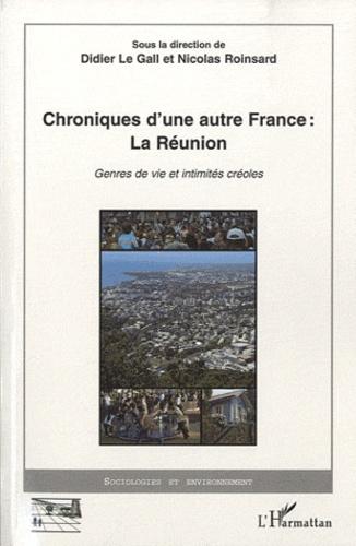 Didier Le Gall et Nicolas Roinsard - Chroniques d'une autre France : La réunion - Genres de vie et intimités créoles.