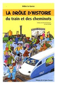 Didier Le Gorrec - La drôle d'histoire du train et des cheminots.