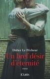 Didier Le Pêcheur - Un bref désir d'éternité.